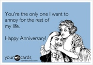 youre-the-only-one-i-want-to-annoy-for-the-rest-of-my-life-happy-anniversary